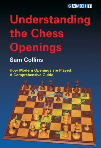 Understanding The Chess Openings: How Modern Openings Are Played, A Comprehensive Guide