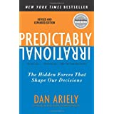 Predictably Irrational, Revised and Expanded Edition: The Hidden Forces That Shape Our Decisions ~ Dan Ariely