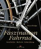 Faszination Fahrrad: Geschichte - Technik - Entwicklung