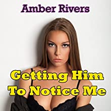 Getting Him to Notice Me: Taboo Forbidden Forced Erotica (       UNABRIDGED) by Amber Rivers Narrated by Nikki Diamond