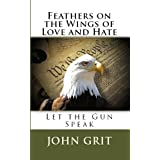 Feathers on the Wings of Love and Hate: Let the Gun Speak ~ John Grit