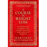 A Course in Weight Loss: 21 Spiritual Lessons for Surrendering Your Weight Forever ~ Marianne Williamson