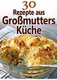 30 Rezepte aus Gro�mutters K�che (German Edition)