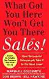 Cover of What Got You Here Won't Get You There in Sales by Marshall Goldsmith Bill Hawkins Don Brown 0071773940