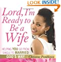 Lord, I'm Ready to Be a Wife: Helping You Go From Single to Married God's Way