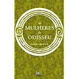 AS MULHERES DE ODISSEU: A Iliada e a Odisseia contadas pelas personagens femininas