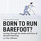 Born to Run Barefoot?: Sorting Through the Myths and Facts of Barefoot Running (       ungekürzt) von Chas Gillespie Gesprochen von: Kaleo Griffith
