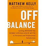 Buy Off Balance: Getting Beyond the Work-Life Balance Myth to Personal and Professional Satisfaction