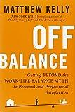 Off Balance: Getting Beyond the Work-Life Balance Myth to Personal and Professional Satisfact ion