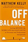 img - for Off Balance: Getting Beyond the Work-Life Balance Myth to Personal and Professional Satisfact ion book / textbook / text book