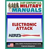 21st Century U.S. Military Manuals: Electronic Attack Tactics, Techniques, and Procedures (FM 34-45) EW, EP, Electronic Warfare (Value-Added Professional Format Series) ~ U.S.  Military