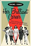 Her Brilliant Career: Ten Extraordinary Women of the Fifties by Cooke, Rachel (2013) Hardcover