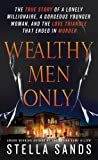img - for Wealthy Men Only: The True Story of a Lonely Millionaire, a Gorgeous Younger Woman, and the Love Triangle that Ended in Murder book / textbook / text book