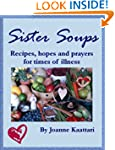 Sister Soups: Recipes, Hopes and Pray...