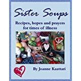 Sister Soups: Recipes, hopes and prayers for times of illnessby Joanne Kaattari