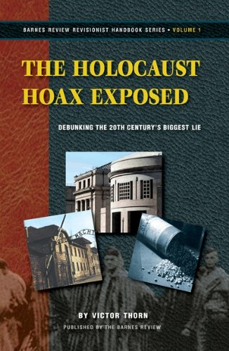 The Holocaust Hoax Exposed: Debunking the 20th Century's Biggest Lie (Revisionist Handbook Series, 1)