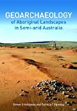 img - for Geoarchaeology of Aboriginal Landscapes in Semi-arid Australia by Holdaway, Simon, Fanning, Patricia (2014) Paperback book / textbook / text book