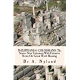 PHILIPPIANS & COLOSSIANS: The Source New Testament With Extensive Notes On Greek Word Meaningby Dr A Nyland