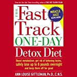 The Fast Track One-Day Detox Diet | Ann Louise Gittleman, C.N.S.