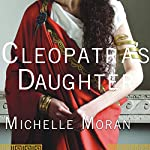 Cleopatra's Daughter: A Novel | Michelle Moran