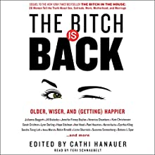 The Bitch Is Back: Older, Wiser, and (Getting) Happier Audiobook by Cathi Hanauer Narrated by Teri Schnaubelt