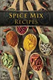 img - for Spice Mix Recipes: Top 50 Most Delicious Dry Spice Mixes [A Seasoning Cookbook] book / textbook / text book