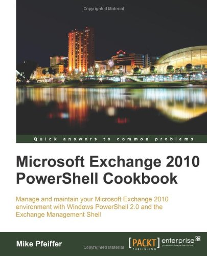 Microsoft Exchange 2010 PowerShell Cookbook 1849682461 pdf