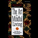 The Art of Mindful Living  by Thich Nhat Hanh Narrated by Thich Nhat Hanh