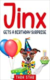 Kids Book: Jinx Gets A Birthday Surprise (Kids Picture Book and Dog Book for Kids) Kids Book About Animals (Books For Kids Series Book 3)