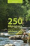 250 réponses aux questions d'un pêcheur à la mouche artificielle
