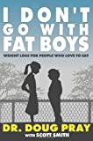 I Dont Go with Fat Boys: Weight Loss for People Who Love to Eat