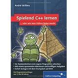 """Spielend C++ lernen: F�r Programmieranf�nger von 12 bis 99 Jahren (Galileo Computing)von """"Andr� Willms"""""""