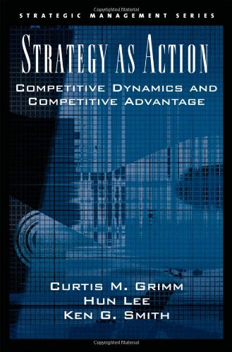 Strategy As Action: Competitive Dynamics And Competitive Advantage (Strategic Management (Oxford University Press))