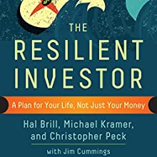 The Resilient Investor: A Plan for Your Life, Not Just Your Money (       UNABRIDGED) by Hal Brill, Michael Kramer, Christopher Peck, Jim Cummings Narrated by Don Sobczak