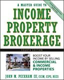 A Master Guide to Income Property Brokerage  : Boost Your Income By Selling Commercial and Income Properties , 4th Edition