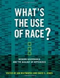 What's the Use of Race?: Modern Governance and the Biology of Difference