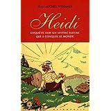 Heidi. Enquête sur un mythe suisse qui a conquis le monde