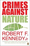 Crimes Against Nature: Standing Up to Bush and and the Kyoto Killers Who Are Cashing in on Our World. Robert F. Kennedy, JR.