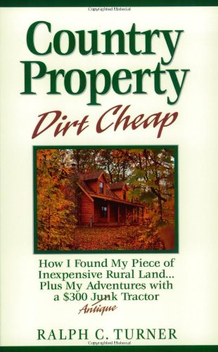 Country Property Dirt Cheap: How I Found My Piece Of Inexpensive Rural Land...Plus My Adventures With A $300 Junk Antique Tractor