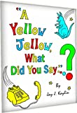 A Yellow Jellow, What Did You Say?  (Second Edition)