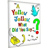 A Yellow Jellow, What Did You Say?  (Second Edition) ~ J. Kaylin