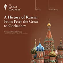 A History of Russia: From Peter the Great to Gorbachev  by The Great Courses Narrated by Professor Mark Steinberg