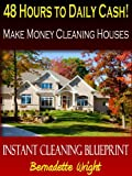 48 Hours to Daily Cash - Make Money Cleaning Houses (Instant Cleaning Blueprint Book 1)