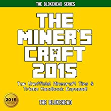 The Miner's Craft 2015: Top Unofficial Minecraft Tips & Tricks Handbook Exposed! [The Blokehead Success Series] (       UNABRIDGED) by The Blokehead Narrated by Tristan Wright