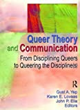 Queer Theory and Communication: From Disciplining Queers to Queering the Discipline(s)
