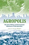 img - for Agropolis: The Social, Political and Environmental Dimensions of Urban Agriculture book / textbook / text book