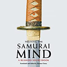 Training the Samurai Mind: A Bushido Sourcebook (       UNABRIDGED) by Thomas Cleary (translator/editor) Narrated by Brian Nishii