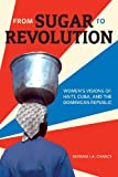 Myriam J. A. Chancy From Sugar to Revolution: Women's Visions of Haiti, Cuba, and the Dominican Republic