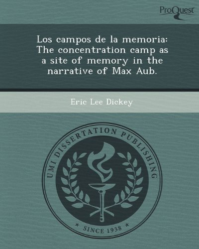 Los campos de la memoria: The concentration camp as a site of memory in the narrative of Max Aub.
