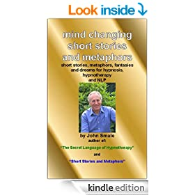 Mind Changing Short Stories & Metaphors: For Hypnosis, Hypnotherapy & NLP: For Hypnosis, Hypnotherapy and NLP (therapy metaphors Book 2)
